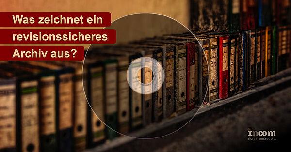 Was zeichnet ein revisionssicheres Archiv aus?